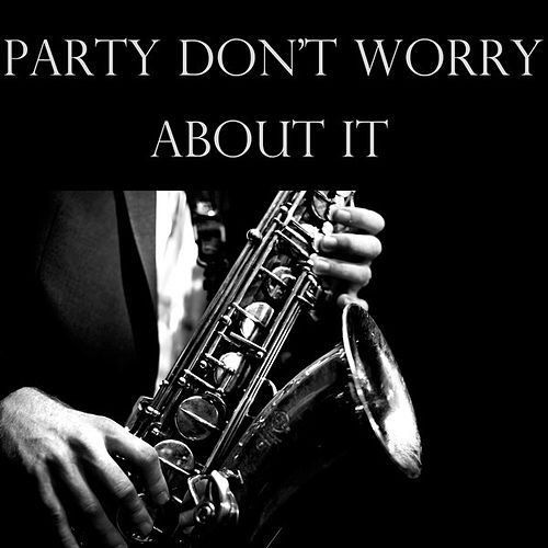 Party Don't Worry About It von Various Artists