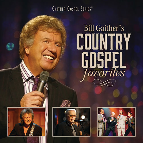 Bill Gaither's Country Gospel Favorites (Live) by Various Artists