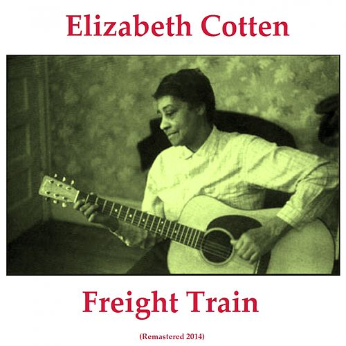 Freight Train (Remastered 2014) de Elizabeth Cotten