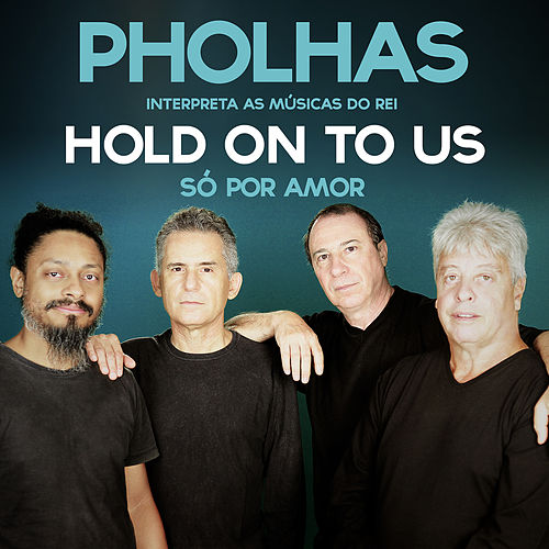 Hold on to Us (Só por Amor) de Pholhas