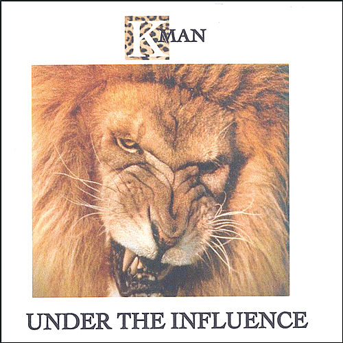 Under The Influence by K-Man