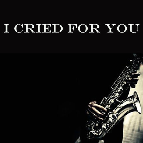 I Cried For You by Various Artists