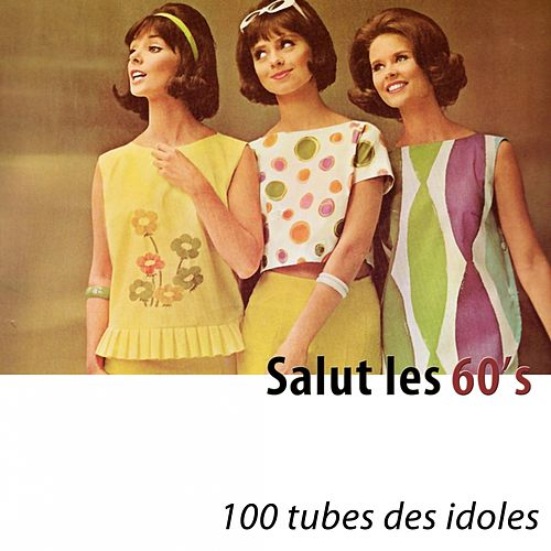 Salut les 60's (100 tubes des idoles) [Remastered] by Various Artists