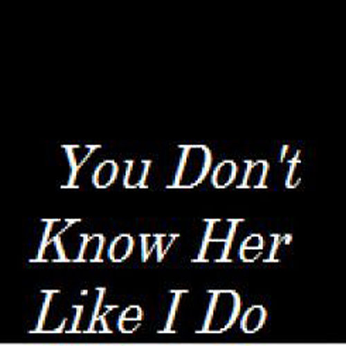You Don't Know Her Like I Do (Brantley Gilbert Tribute) - Single de Unknown