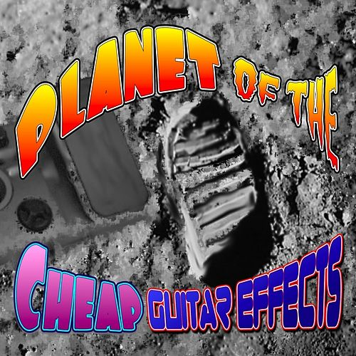 Planet of the Cheap Guitar Effects by Glitch