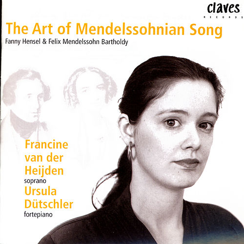 The Art Of Mendelssohnian Song by Francine van der Heijden