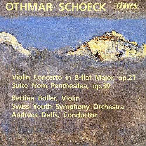 Otchmar Schoeck: Violin Concerto in B-flat Major, op. 21 / Suite from Penthesilea, op. 39 by Bettina Boller