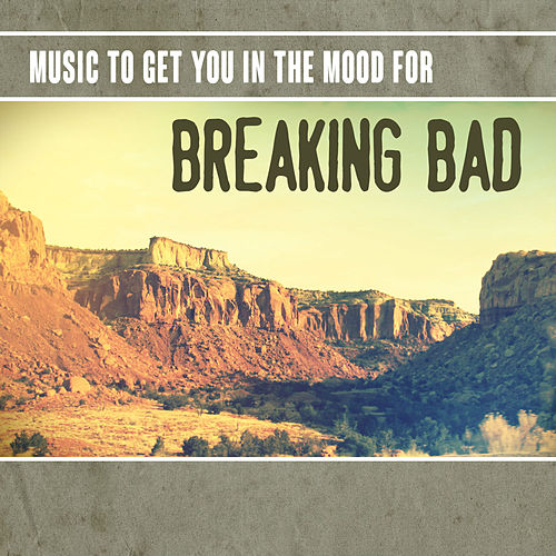 Music to Get You in the Mood for Breaking Bad von Various Artists