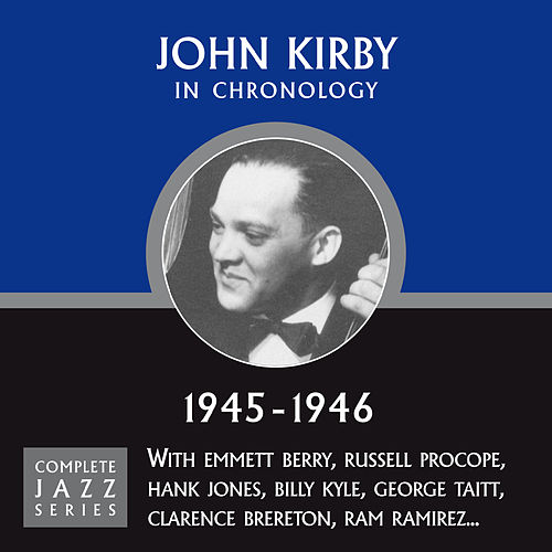 Complete Jazz Series 1945 - 1946 by John Kirby
