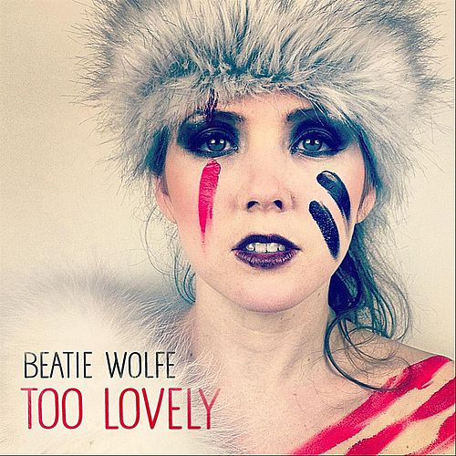 Too Lovely by Beatie Wolfe