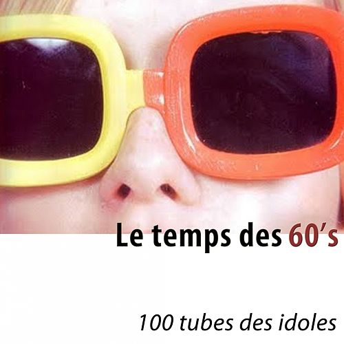 Le temps des 60's (100 tubes des idoles) [Remastered] by Various Artists