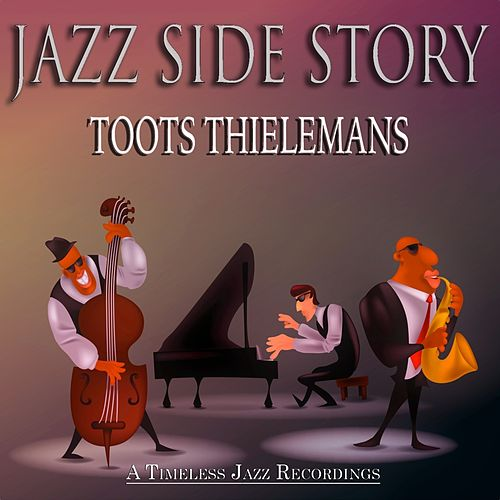 Jazz Side Story (A Timeless Jazz Recordings) von Toots Thielemans