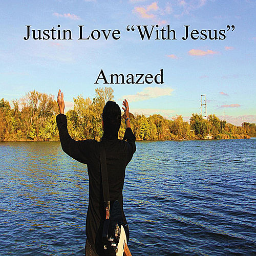 Amazed with Jesus by Justin Love