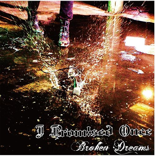 Broken Dreams von I Promised Once