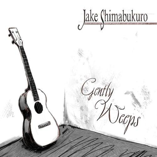 Gently Weeps by Jake Shimabukuro