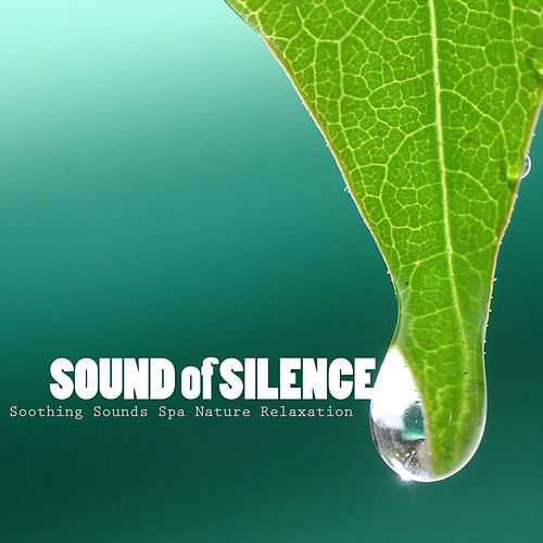 Sound of Silence - Serenity Music, Soothing Sounds Spa Nature Relaxation by Serenity Spa: Music Relaxation