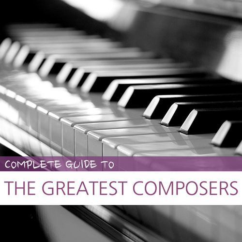 Complete Guide to the Greatest Composers by Various Artists