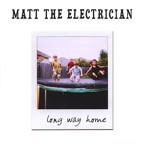 Long Way Home de Matt The Electrician