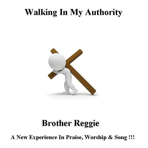 Walking in My Authority by Brother Reggie