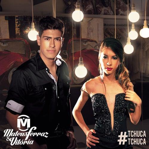 Tchuca Tchuca de Mateus Ferraz & Vitória