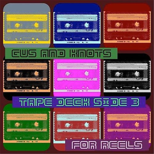 Tape Deck Side B: For Reels by Gus