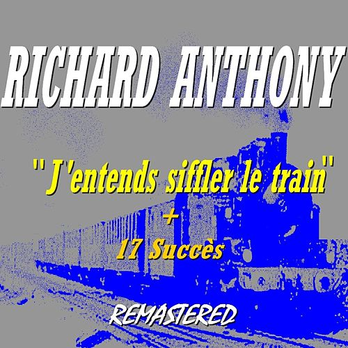 J'entends siffler le train (17 succès Remastered) by Richard Anthony