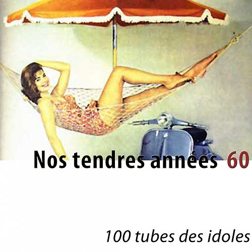 Nos tendres années 60 (100 tubes des idoles) [Remastered] by Various Artists
