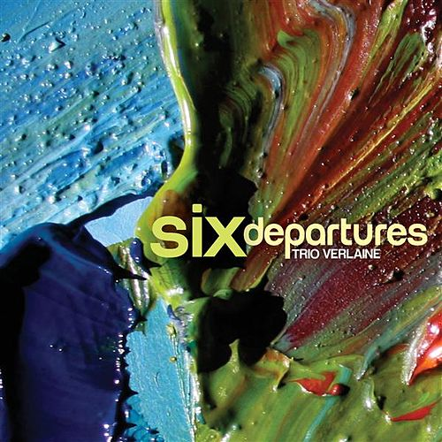 Six Departures by Trio Verlaine