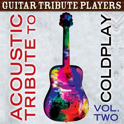 Acoustic Tribute to Coldplay, Vol. 2 by Guitar Tribute Players