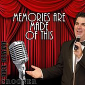 Memories Are Made of This by David the Crooner