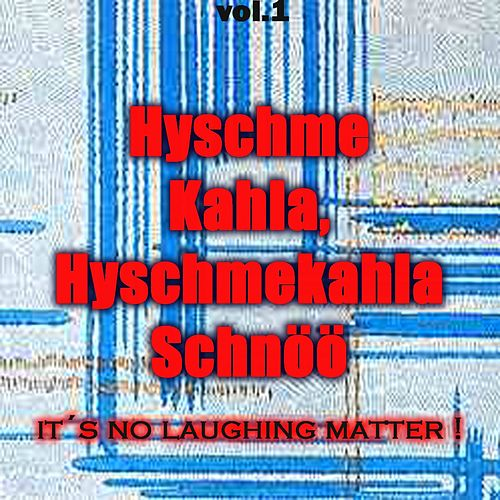 Hyschme Kahla, Hyschmekahla Schnöö (It's No Laughing Matter) von Various Artists