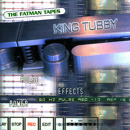 The Fatman Tapes di King Tubby