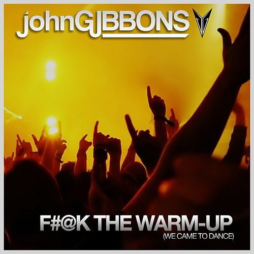 F#@k The Warm-Up (We Came To Dance) de John Gibbons