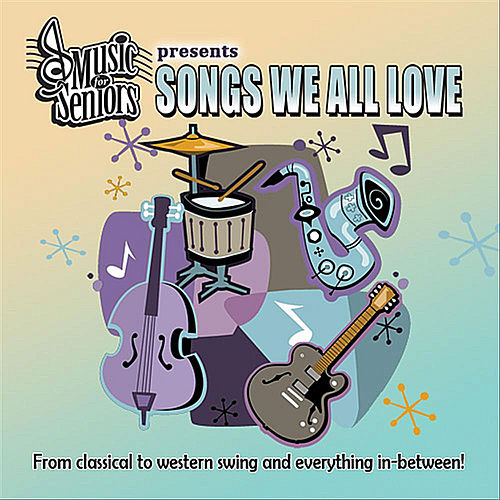 Songs We All Love (Music for Seniors Presents:) by Various Artists
