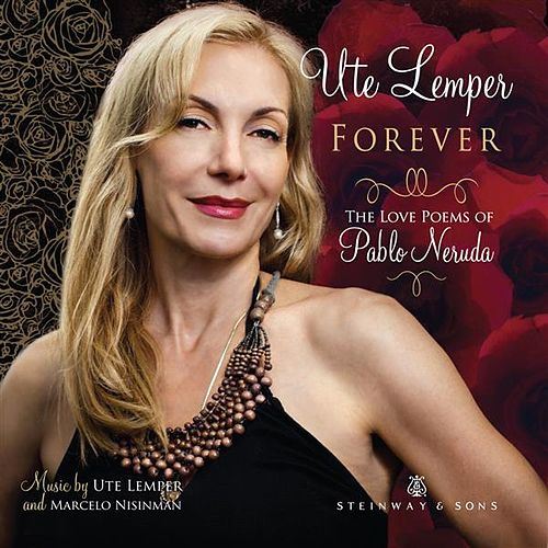 Forever: The Love Poems of Pablo Neruda de Ute Lemper