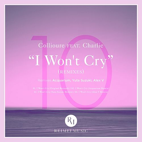 I Won't Cry (Remixes) (feat. Charlie) by Collioure