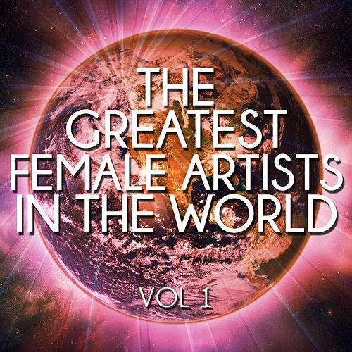 The Greatest Female Artists in the World, Vol. 1 von Various Artists