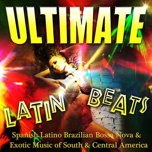 Ultimate Latin Beats - Spanish Latino Brazilian Bossa Nova & Exotic Music of South & Central America de Various Artists