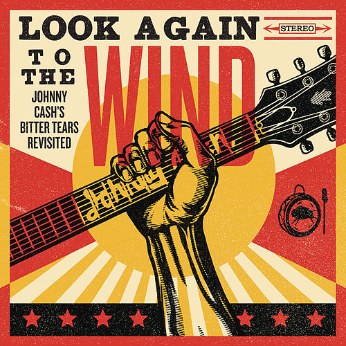 Look Again To The Wind: Johnny Cash's Bitter Tears Revisited de Various Artists