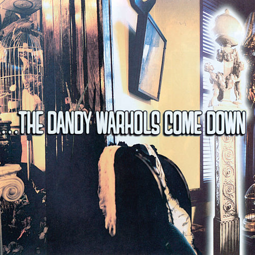 The Dandy Warhols Come Down by The Dandy Warhols