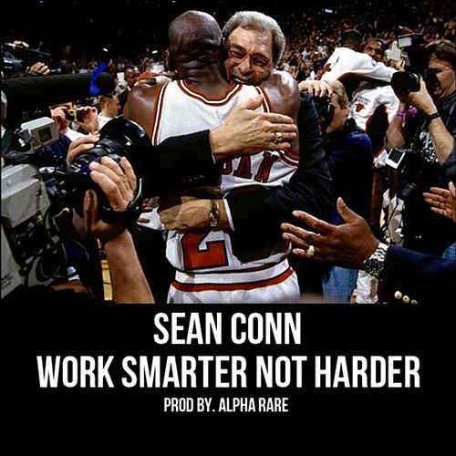 Work Smarter Not Harder by Sean Conn