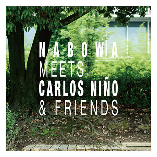 Nabowa Meets Carlos Nino & Friends by Nabowa