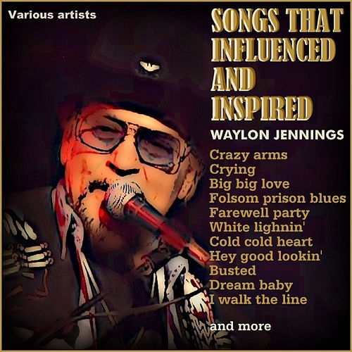 The Songs That Inspired and Influenced Waylon Jennings by Various Artists