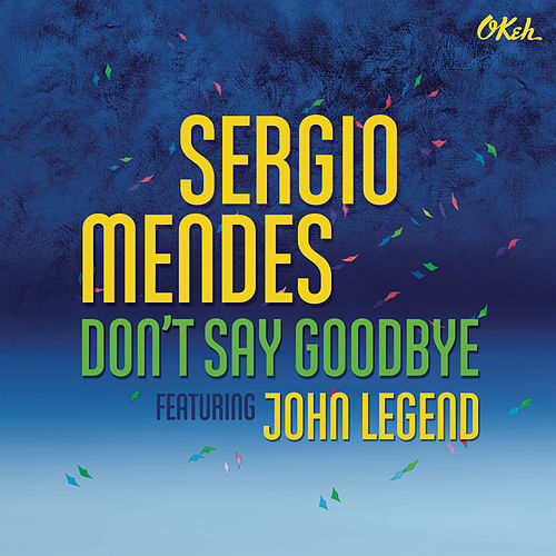 Don't Say Goodbye (feat. John Legend) by Sergio Mendes