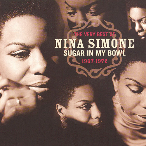 The Very Best Of Nina Simone 1967-1972 - Sugar In My Bowl by Nina Simone