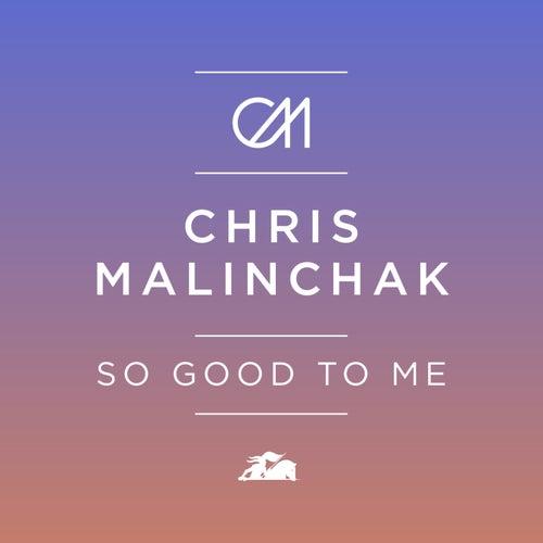 So Good To Me de Chris Malinchak