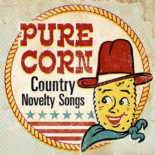 Pure Corn: Country Novelty Songs by Various Artists