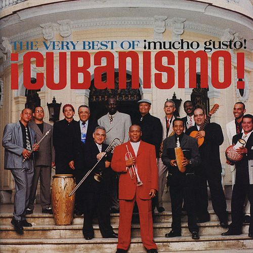 The Very Best Of ¡Cubanismo! ¡Mucho Gusto! by Cubanismo!