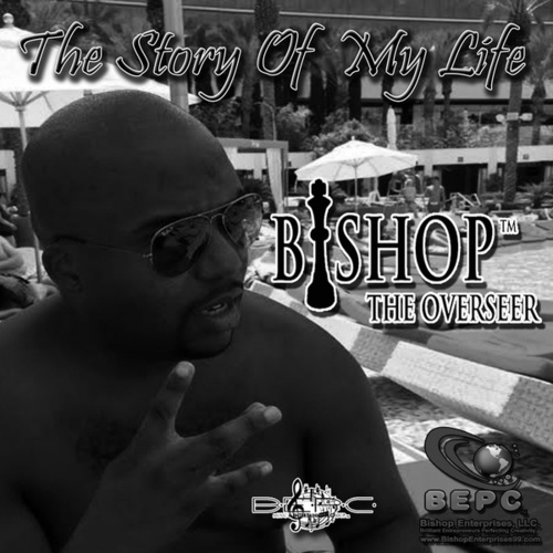 The Story of My Life by Bishop The Overseer