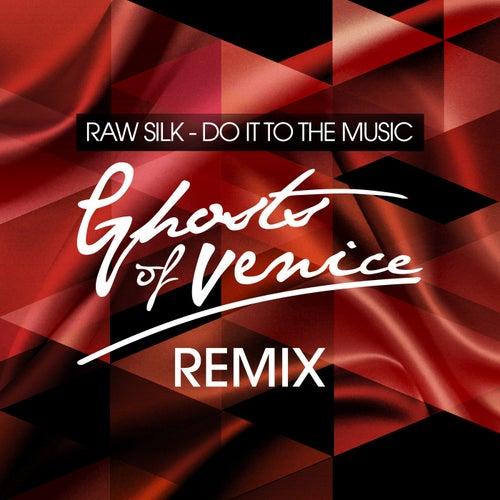 Do It to the Music (Ghosts Of Venice Remix) von Raw Silk